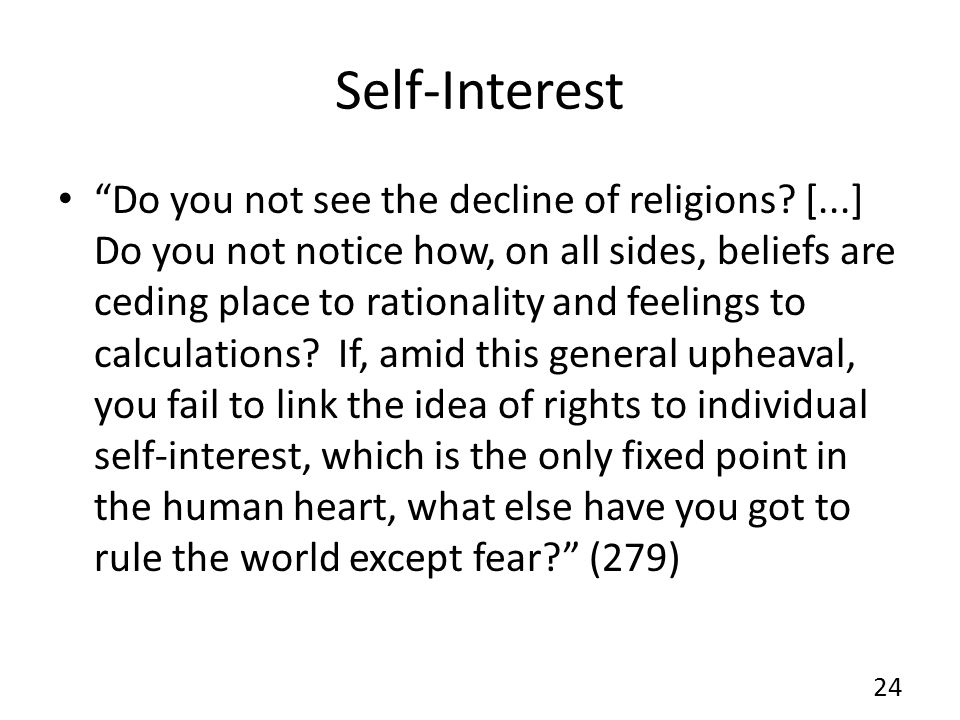 Self-Interest Do you not see the decline of religions? [...] Do you not notice how, on all sides, beliefs are ceding place to rationality and feelings