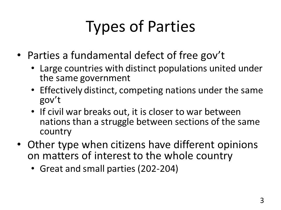 Types of Parties Parties a fundamental defect of free govt Large countries with distinct populations united under the same government Effectively dist