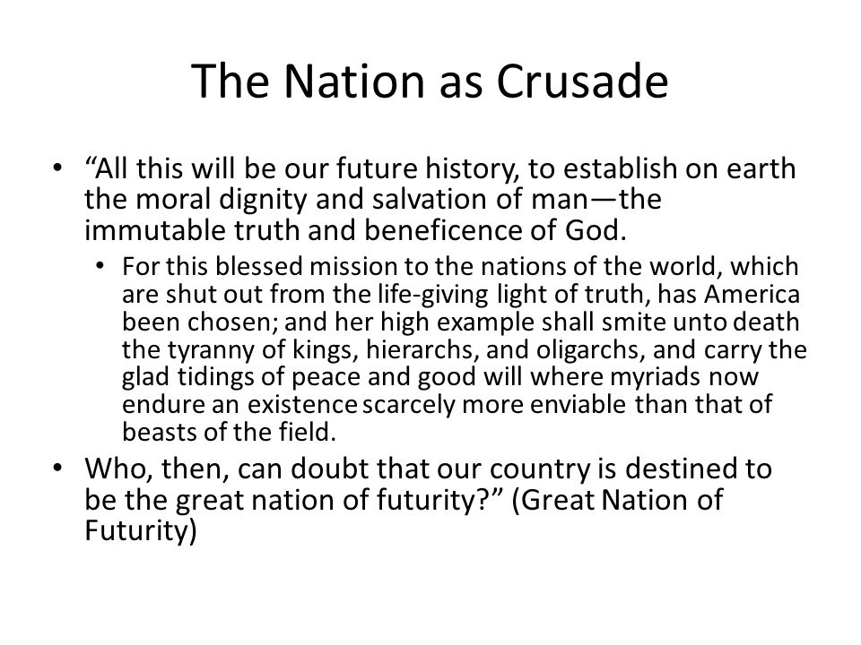The Nation as Crusade All this will be our future history, to establish on earth the moral dignity and salvation of manthe immutable truth and beneficence of God.