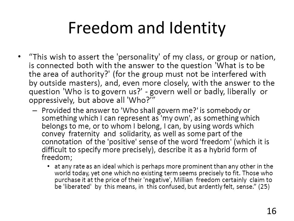 Freedom and Identity This wish to assert the 'personality' of my class, or group or nation, is connected both with the answer to the question 'What is