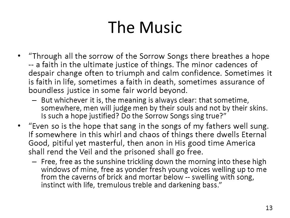 The Music Through all the sorrow of the Sorrow Songs there breathes a hope -- a faith in the ultimate justice of things.