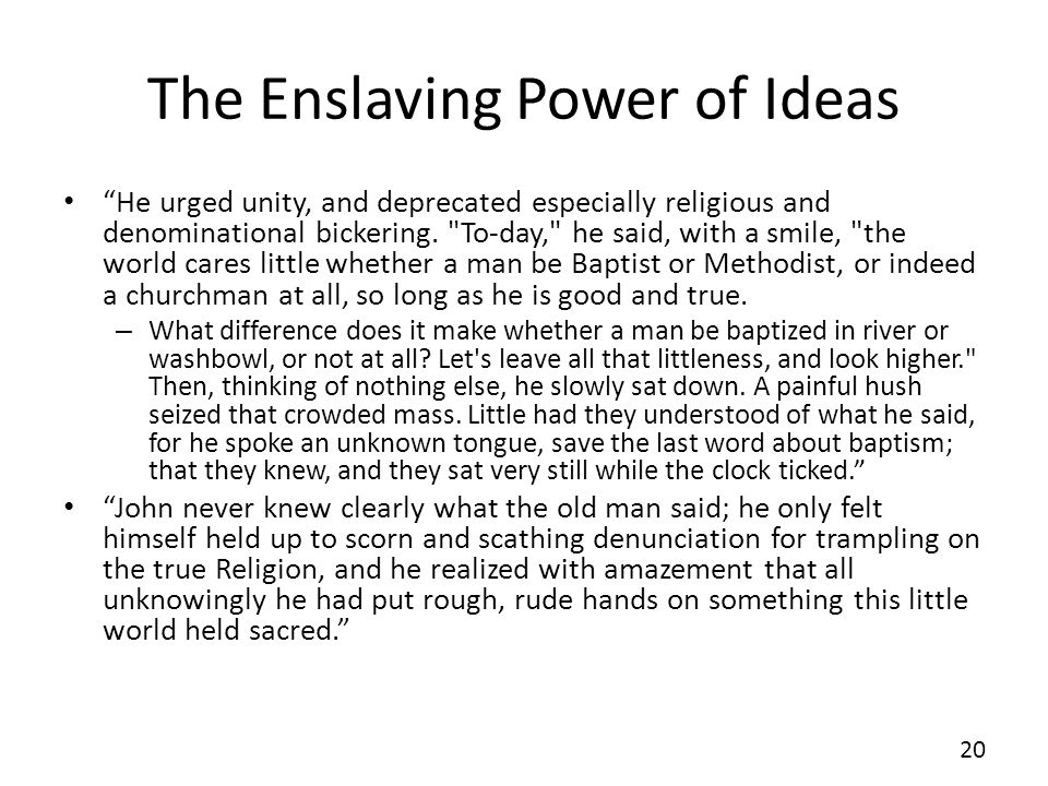 The Enslaving Power of Ideas He urged unity, and deprecated especially religious and denominational bickering.