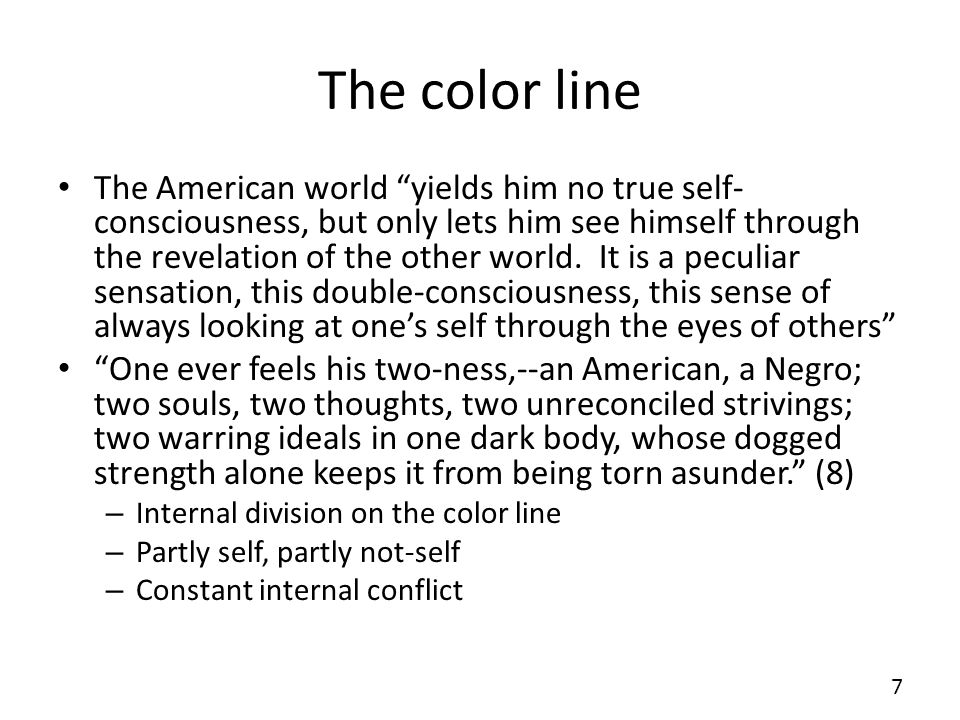The color line The American world yields him no true self- consciousness, but only lets him see himself through the revelation of the other world.