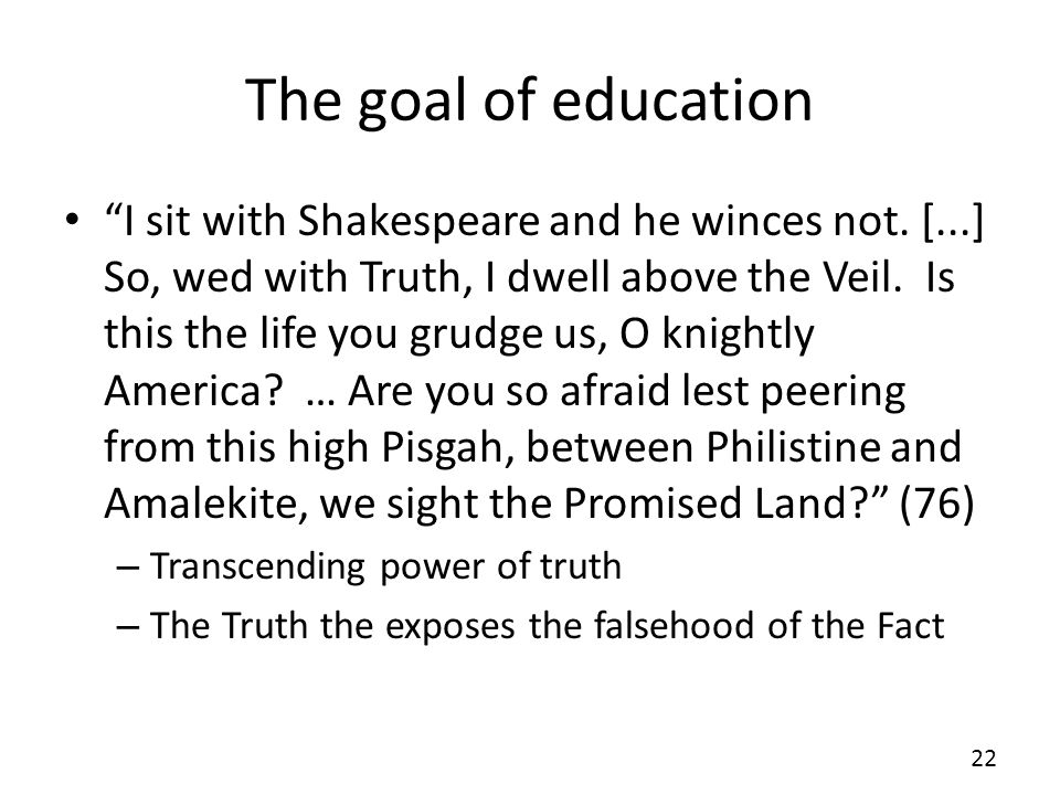 The goal of education I sit with Shakespeare and he winces not.