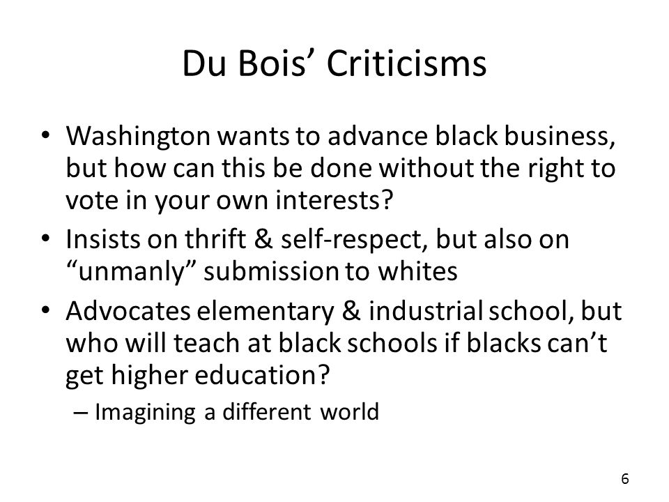 Du Bois Criticisms Washington wants to advance black business, but how can this be done without the right to vote in your own interests.
