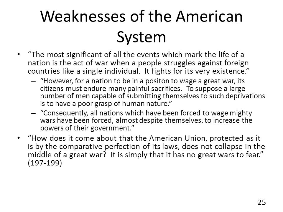 Weaknesses of the American System The most significant of all the events which mark the life of a nation is the act of war when a people struggles against foreign countries like a single individual.
