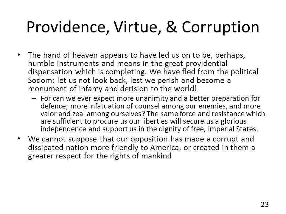 Providence, Virtue, & Corruption The hand of heaven appears to have led us on to be, perhaps, humble instruments and means in the great providential d