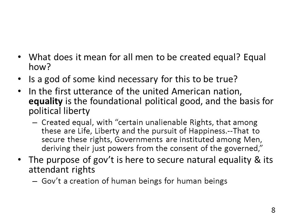 What does it mean for all men to be created equal? Equal how? Is a god of some kind necessary for this to be true? In the first utterance of the unite