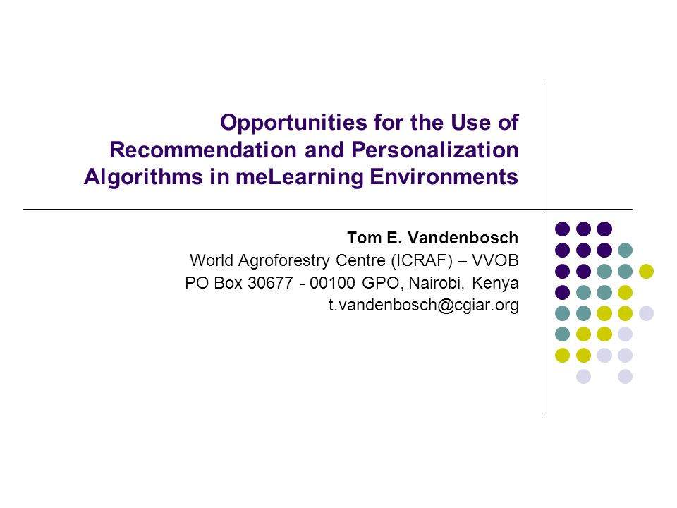 Opportunities for the Use of Recommendation and Personalization Algorithms in meLearning Environments Tom E. Vandenbosch World Agroforestry Centre (IC