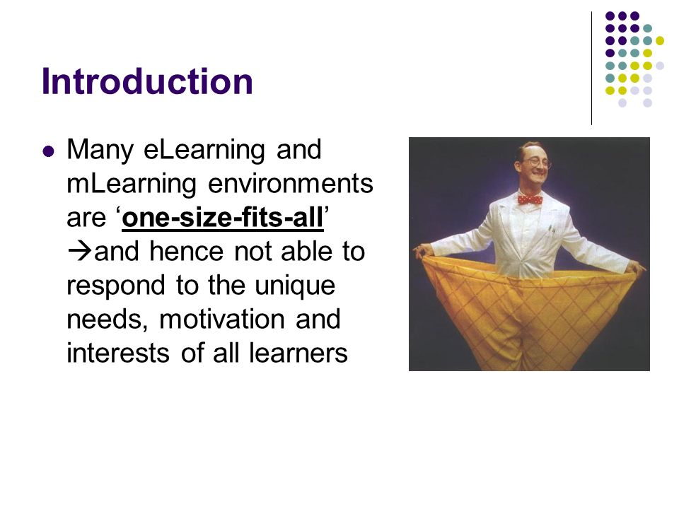 Introduction Many eLearning and mLearning environments are one-size-fits-all and hence not able to respond to the unique needs, motivation and interes