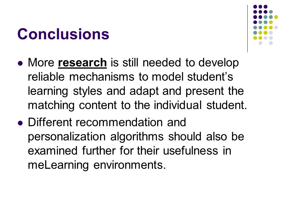 Conclusions More research is still needed to develop reliable mechanisms to model students learning styles and adapt and present the matching content