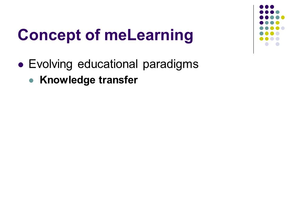 Concept of meLearning Evolving educational paradigms Knowledge transfer