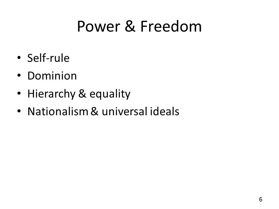 Power & Freedom Self-rule Dominion Hierarchy & equality Nationalism & universal ideals 6