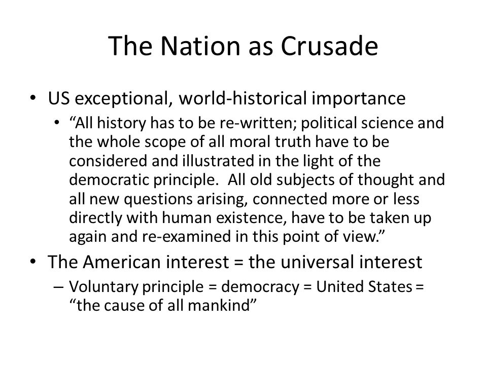 The Nation as Crusade US exceptional, world-historical importance All history has to be re-written; political science and the whole scope of all moral