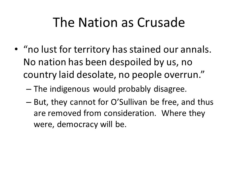 The Nation as Crusade no lust for territory has stained our annals. No nation has been despoiled by us, no country laid desolate, no people overrun. –