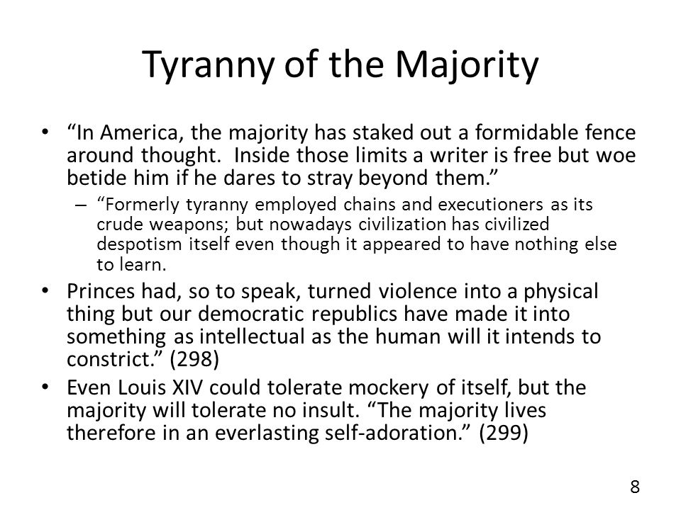 Tyranny of the Majority In America, the majority has staked out a formidable fence around thought. Inside those limits a writer is free but woe betide