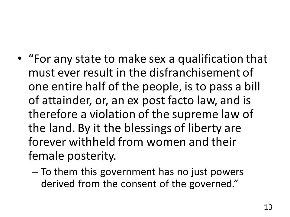 For any state to make sex a qualification that must ever result in the disfranchisement of one entire half of the people, is to pass a bill of attaind