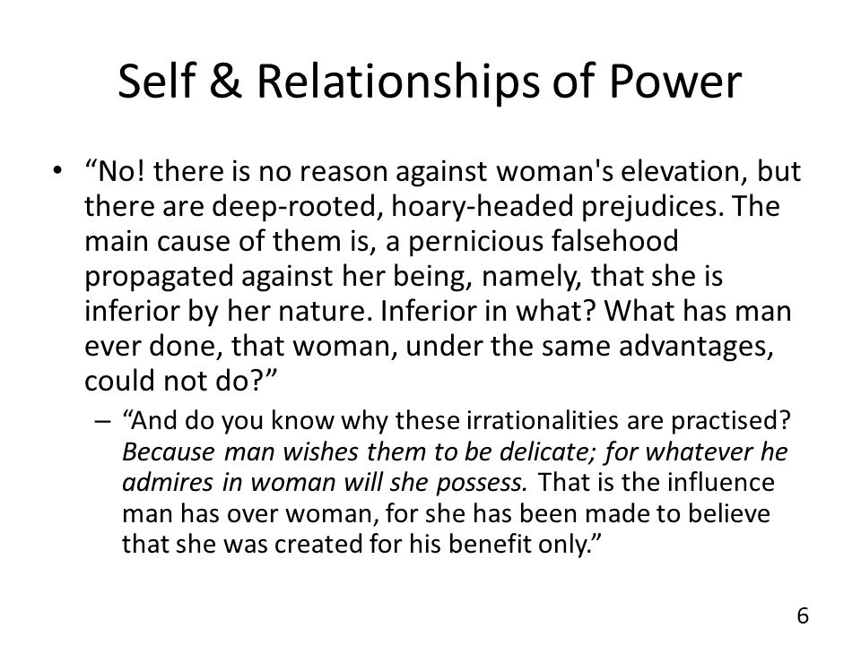 Self & Relationships of Power No! there is no reason against woman's elevation, but there are deep-rooted, hoary-headed prejudices. The main cause of