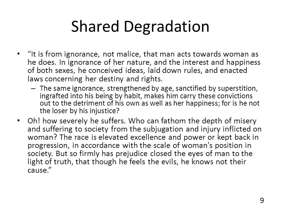 Shared Degradation It is from ignorance, not malice, that man acts towards woman as he does.