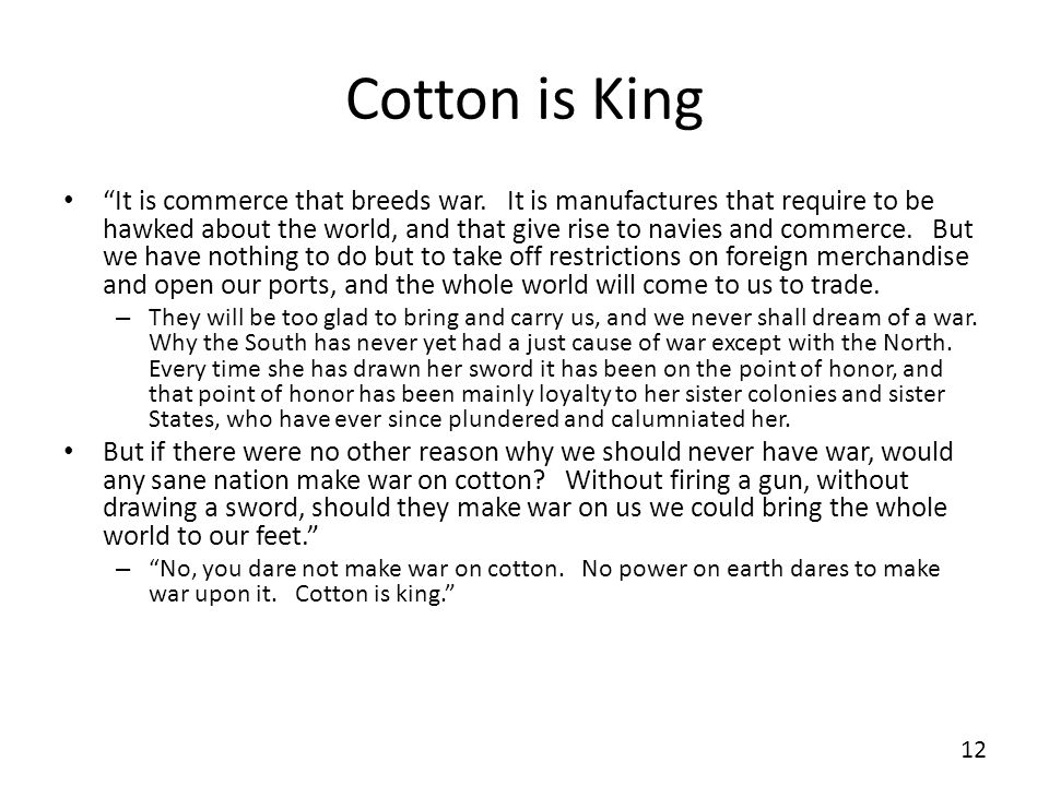 Cotton is King It is commerce that breeds war. It is manufactures that require to be hawked about the world, and that give rise to navies and commerce