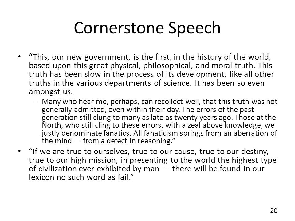 Cornerstone Speech This, our new government, is the first, in the history of the world, based upon this great physical, philosophical, and moral truth