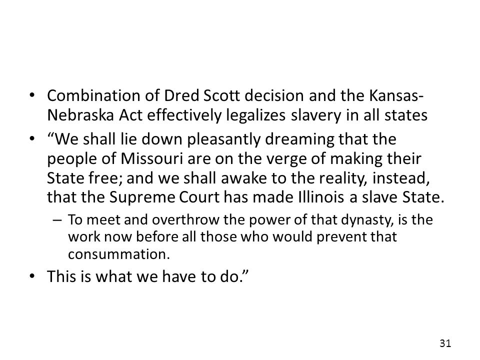 Combination of Dred Scott decision and the Kansas- Nebraska Act effectively legalizes slavery in all states We shall lie down pleasantly dreaming that