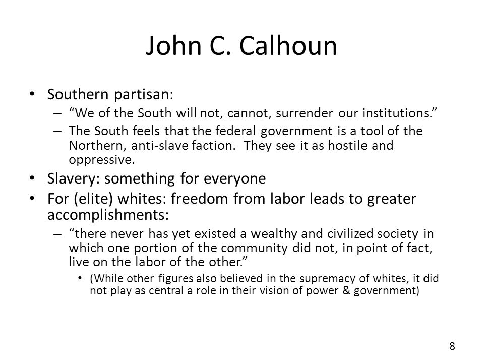 John C. Calhoun Southern partisan: – We of the South will not, cannot, surrender our institutions. – The South feels that the federal government is a