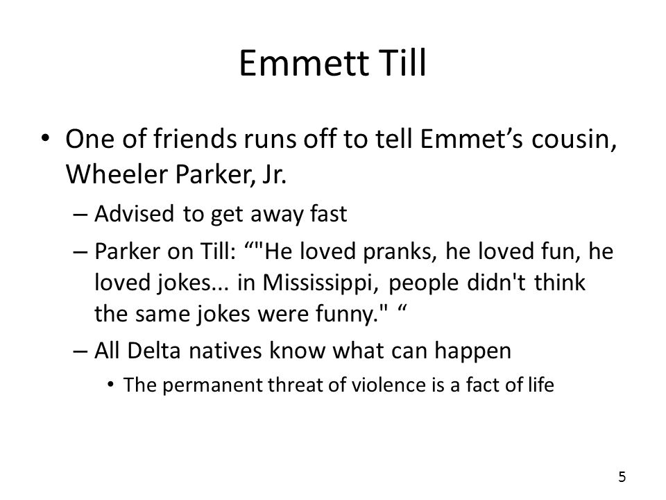 Emmett Till One of friends runs off to tell Emmets cousin, Wheeler Parker, Jr. – Advised to get away fast – Parker on Till: