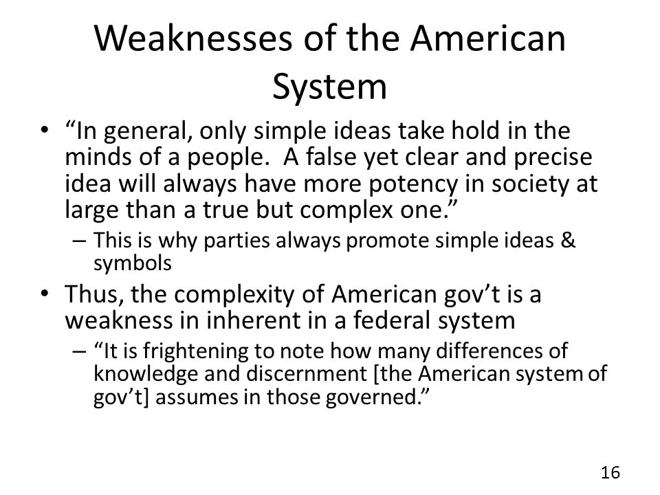 Weaknesses of the American System In general, only simple ideas take hold in the minds of a people.