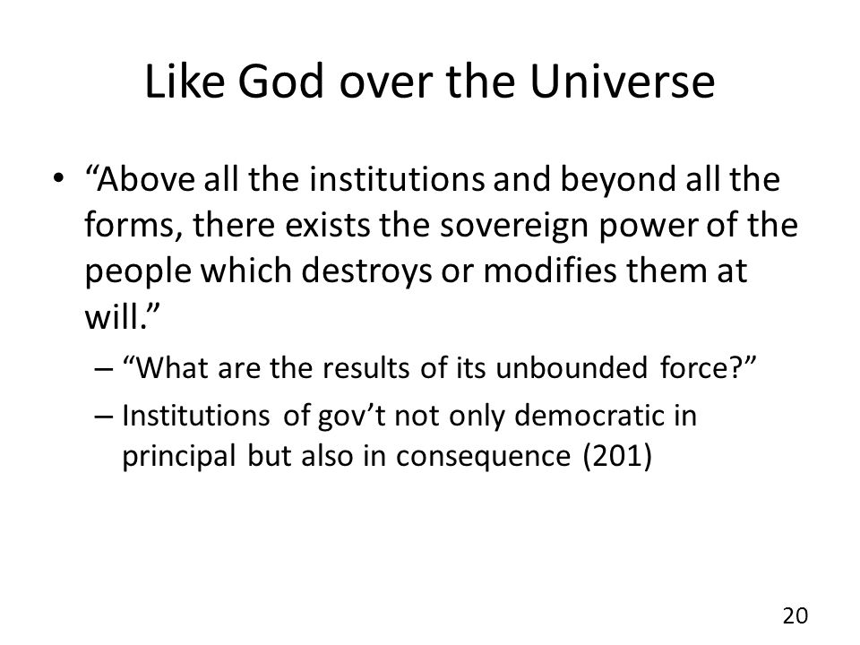 Like God over the Universe Above all the institutions and beyond all the forms, there exists the sovereign power of the people which destroys or modifies them at will.