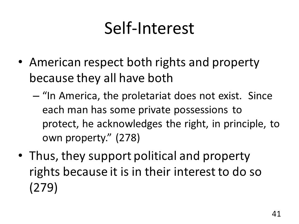 Self-Interest American respect both rights and property because they all have both – In America, the proletariat does not exist.