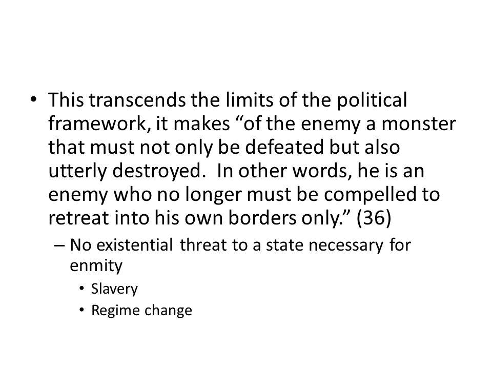 This transcends the limits of the political framework, it makes of the enemy a monster that must not only be defeated but also utterly destroyed. In o