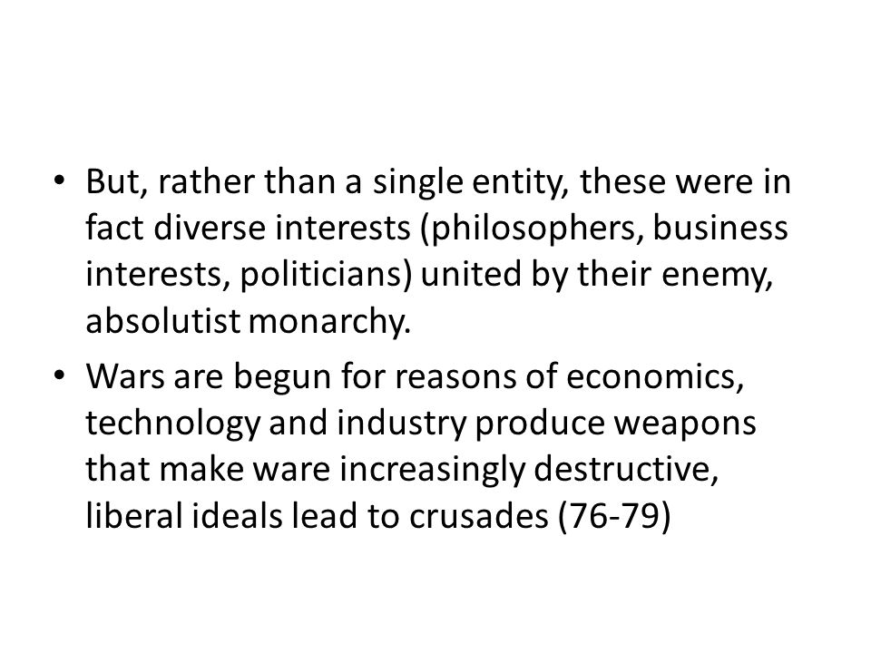 But, rather than a single entity, these were in fact diverse interests (philosophers, business interests, politicians) united by their enemy, absolutist monarchy.