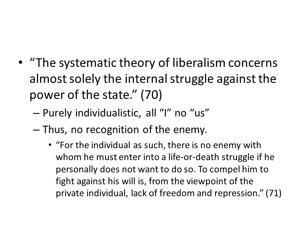 The systematic theory of liberalism concerns almost solely the internal struggle against the power of the state.