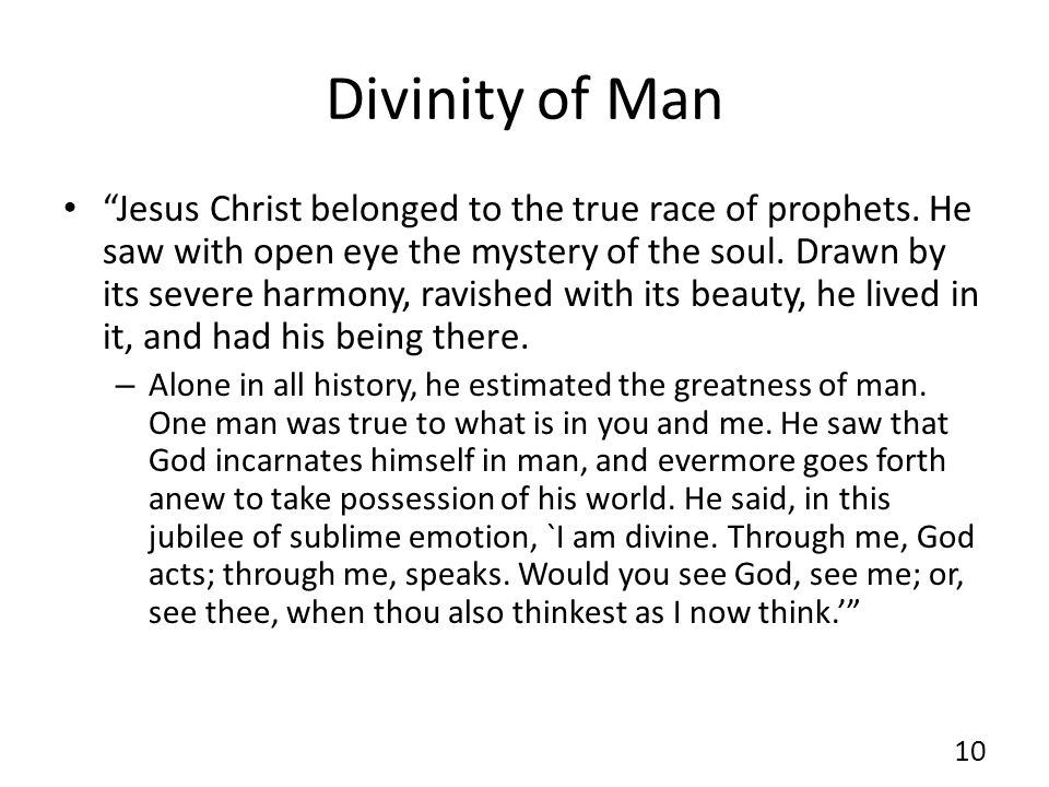 Divinity of Man Jesus Christ belonged to the true race of prophets. He saw with open eye the mystery of the soul. Drawn by its severe harmony, ravishe