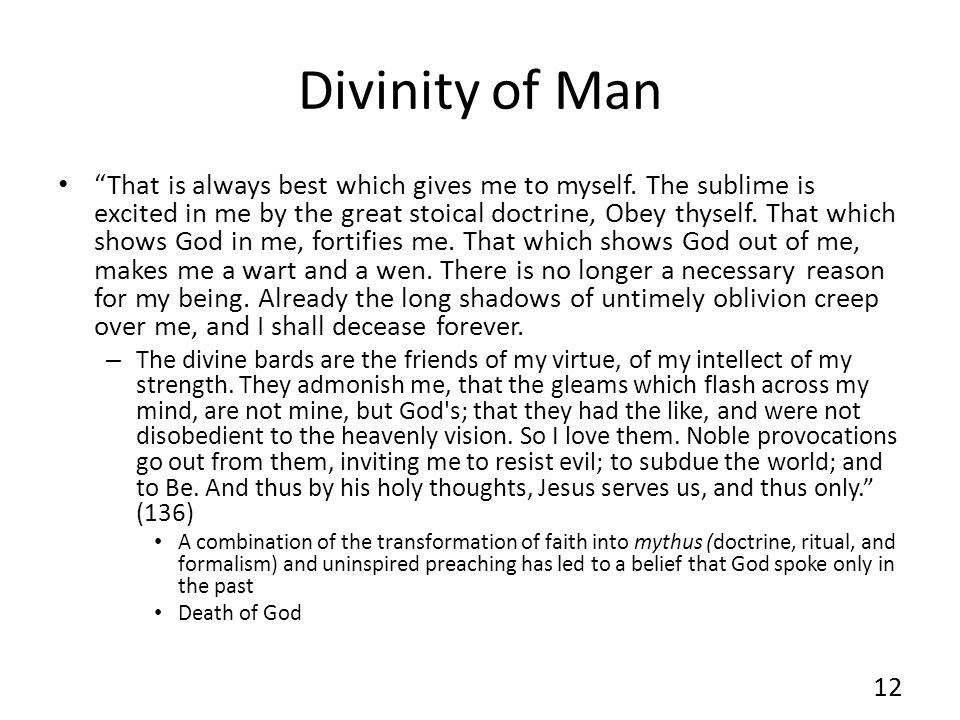 Divinity of Man That is always best which gives me to myself. The sublime is excited in me by the great stoical doctrine, Obey thyself. That which sho