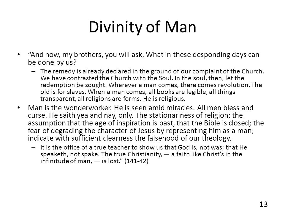 Divinity of Man And now, my brothers, you will ask, What in these desponding days can be done by us? – The remedy is already declared in the ground of