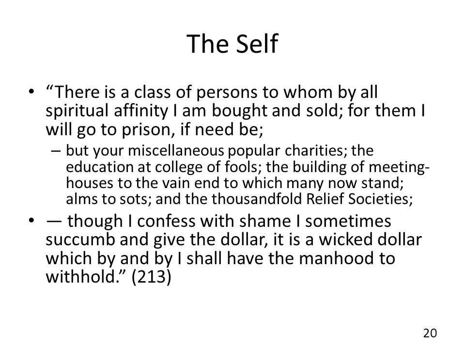 The Self There is a class of persons to whom by all spiritual affinity I am bought and sold; for them I will go to prison, if need be; – but your misc