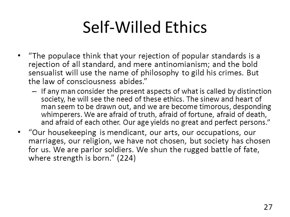 Self-Willed Ethics The populace think that your rejection of popular standards is a rejection of all standard, and mere antinomianism; and the bold se