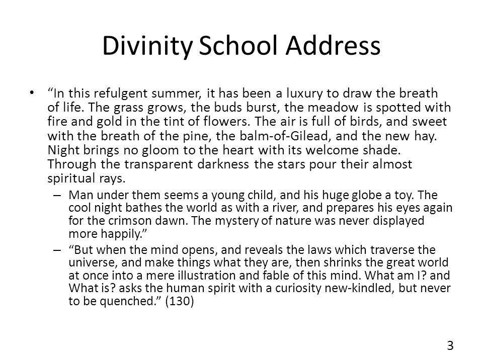 Divinity School Address In this refulgent summer, it has been a luxury to draw the breath of life. The grass grows, the buds burst, the meadow is spot