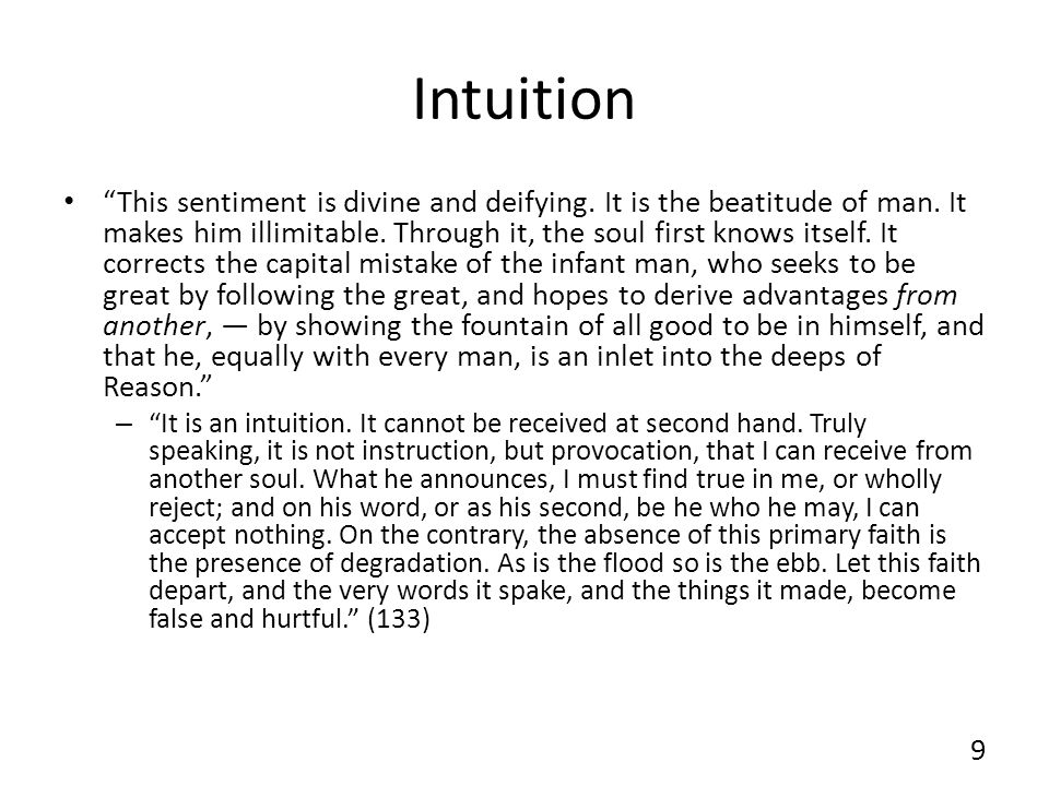 Intuition This sentiment is divine and deifying. It is the beatitude of man. It makes him illimitable. Through it, the soul first knows itself. It cor
