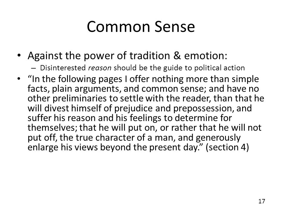 Common Sense Against the power of tradition & emotion: – Disinterested reason should be the guide to political action In the following pages I offer n