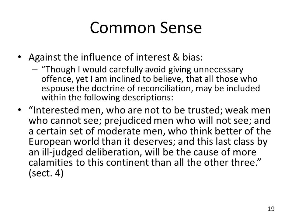 Common Sense Against the influence of interest & bias: – Though I would carefully avoid giving unnecessary offence, yet I am inclined to believe, that