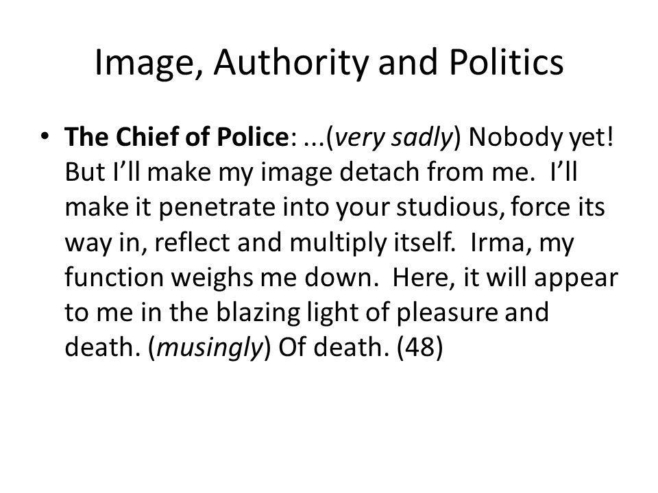 Image, Authority and Politics The Chief of Police:...(very sadly) Nobody yet.