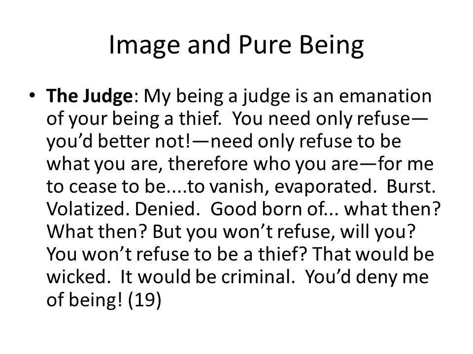 Image and Pure Being The Judge: My being a judge is an emanation of your being a thief.