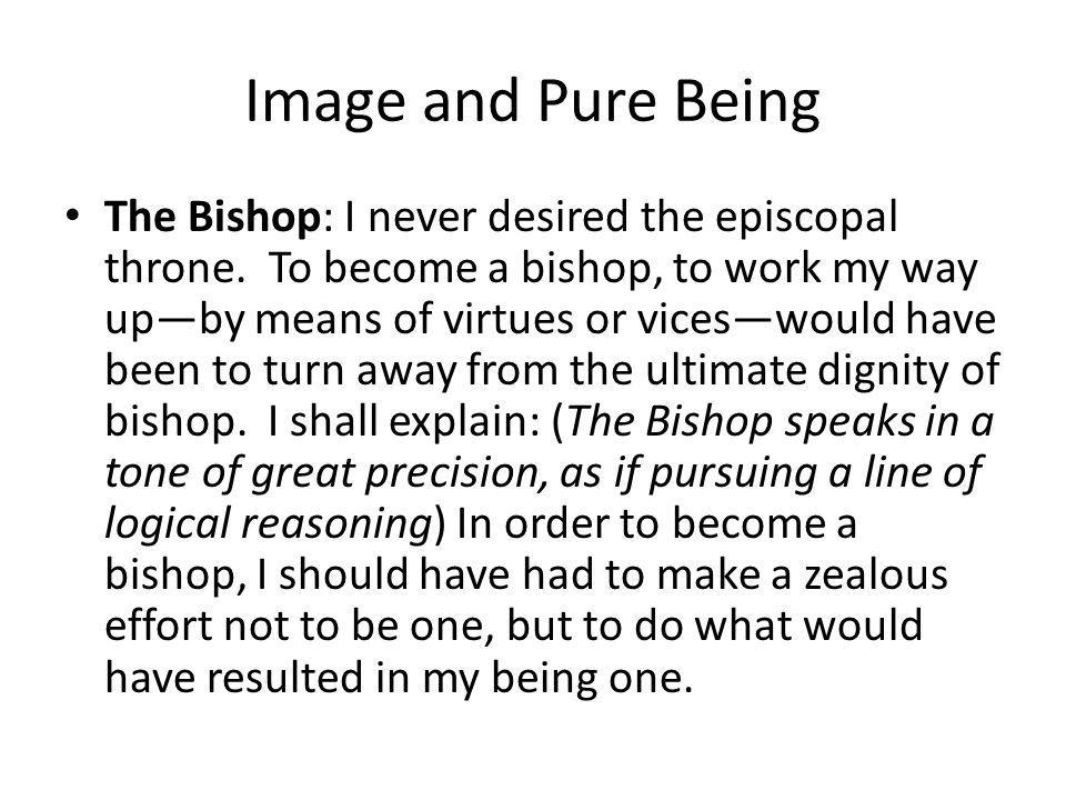 Image and Pure Being The Bishop: I never desired the episcopal throne.