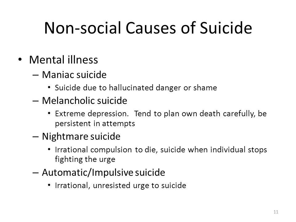 Non-social Causes of Suicide Mental illness – Maniac suicide Suicide due to hallucinated danger or shame – Melancholic suicide Extreme depression. Ten