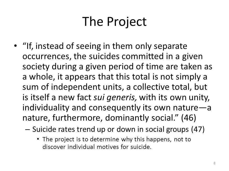 The Project If, instead of seeing in them only separate occurrences, the suicides committed in a given society during a given period of time are taken