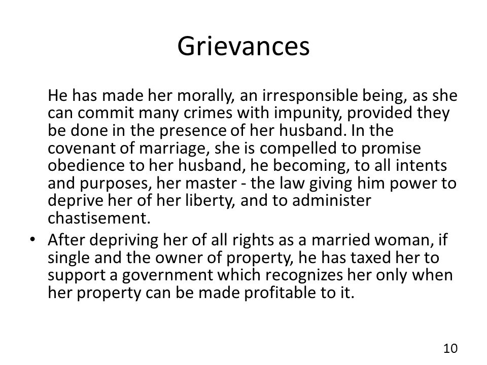 Grievances He has made her morally, an irresponsible being, as she can commit many crimes with impunity, provided they be done in the presence of her