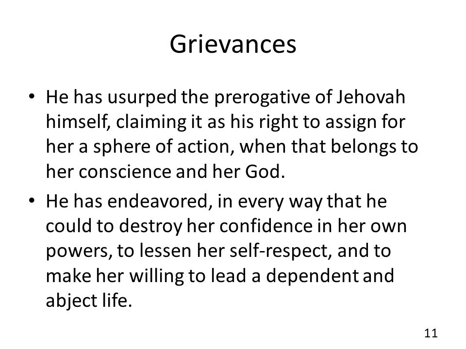 Grievances He has usurped the prerogative of Jehovah himself, claiming it as his right to assign for her a sphere of action, when that belongs to her